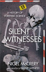 Silent Witnesses : Being a True and Detailed History of the Most Barb... - Nigel McCrery