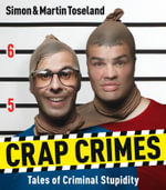 Crap Crimes : Tales of Criminal Stupidity - Simon Toseland