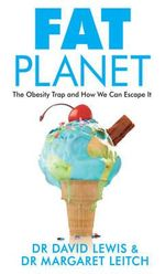 Fat Planet : The Obesity Trap and How We Can Escape it - Dr. David Lewis