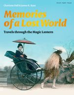 Memories of a Lost World : Travels Through the Magic Lantern - Charlotte Fiell