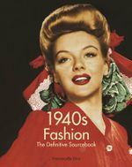 1940s Fashion : The Definitive Sourcebook - Charlotte Fiell