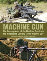 Machine Gun : The Development of the Machine Gun from the Nineteenth Century to the Present Day - Maxim Popenker