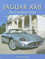 Jaguar XK8 : The Complete Story - Graham Robson