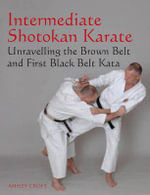 Intermediate Shotokan Karate : Unravelling the Brown Belt and First Black Belt Kata - Ashley Croft