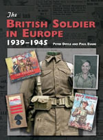 The British Soldier In Europe : 1939-45 - Peter Doyle