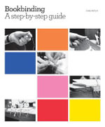 Bookbinding : A Step-By-Step Guide :  A Step-By-Step Guide - Kathy Abbott