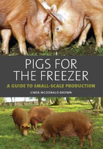 Pigs for the Freezer : A Guide to Small-Scale Production - Linda McDonald-Brown