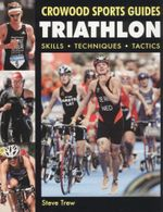 Triathlon : Crowood Sports Guides - Skills Techniques Tactics - Steve Trew
