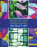 Painting and Understanding Abstract Art - John Lowry