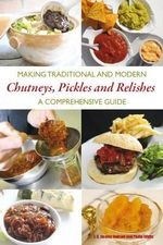 Making Traditional and Modern Chutneys, Pickles and Relishes : A Comprehensive Guide - Jeremy Hobson