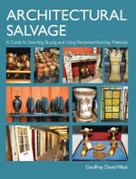 Architectural Salvage : A Guide to Selecting, Buying and Using Reclaimed Building Materials - Geoffrey D. West