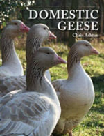 Domestic Geese : The Urban Farm Store's Guide to Chicken Keeping - Chris Ashton