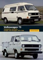 Volkswagen T3 : Transporter, Caravelle, Camper and Vanagon 1979-1992 - Richard Copping