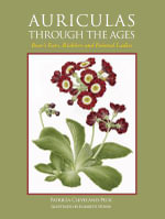 Auriculas Through the Ages : Bear's Ears, Ricklers and Painted Ladies - Patricia Cleveland-Peck