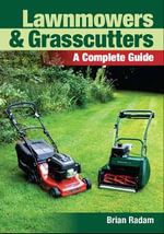 Lawnmowers and Grasscutters : A Complete Guide - Brian Radam