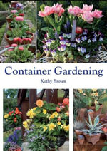 Container Gardening - Kathy Brown