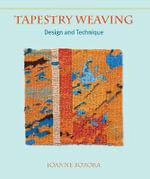 Tapestry Weaving : Design and Technique - Joanne Soroka