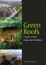Green Roofs : A Guide to Their Design and Installation - Angela Youngman