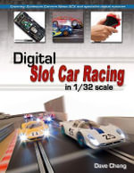 Digital Slot Car Racing in 1/32 Scale : Covering : Scalextric, Carrera, Ninco, Scx and Specialist Digital Systems - Dave Chang