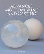 Advanced Mouldmaking and Casting - Nick Brooks