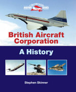 British Aircraft Corporation : A History - Stephen Skinner