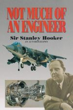 Not Much of an Engineer - Sir Stanley Hooker