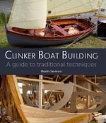 Clinker Boat Building : A Guide to Traditional Techniques - Martin Seymour