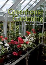 Greenhouse Gardening - Peter Blackburne-Maze
