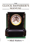 The CLOCK REPAIRER'S MANUAL - Mick Watters