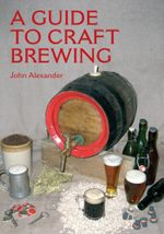 A Guide to Craft Brewing - John Alexander