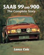 SAAB 99 & 900 : The Complete Story - Lance Cole