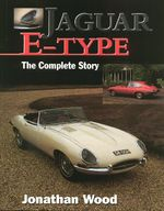 Jaguar E Type : The Complete Story - Jonathan Wood