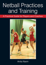 A Practical Guide for Players and Coaches Netball Practices and Training - Anita Navin