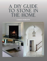 A DIY Guide to Stone in the Home : Secrets & Solutions for Freshening Up the Hardest ... - Charles Margetts