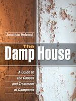 The Damp House : A Guide to the Causes and Treatment of Dampness - Jonathan Hetreed