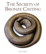 The Secrets of Bronze Casting - Sarah Craske