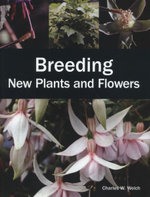 Breeding New Plants and Flowers - Charles W. Welch
