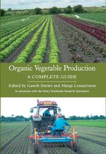 ORGANIC VEGETABLE PRODUCTION : A Complete Guide - Gareth Davies