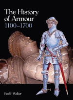 The History of Armour 1100-1700 : 1960-64 - Paul F. Walker