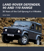 Land Rover Defender, 90 and 110 Range : 30 Years of the Coil-Sprung 4x4 Models - James Taylor