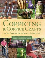 Coppicing and Coppice Crafts : A Comprehensive Guide - Rebecca Oaks