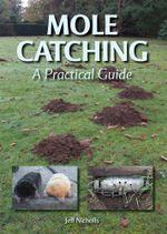 Mole Catching : A Practical Guide - Jeff Nicholls