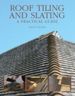 Roof Tiling and Slating : A Practical Guide - Kevin Taylor