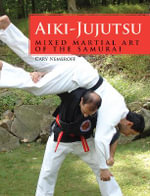Aiki-Jujutsu : Mixed Martial Art of the Samurai - Cary Nemeroff