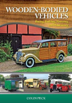 Wooden-Bodied Vehicles : Buying, Building, Restoring and Maintaining - Colin Peck