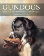 Gundogs : Their Past, Their Performance and Their Prospects - David Hancock
