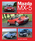 Mazda MX-5 : The Complete Story - Antony Ingram