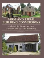 Farm and Rural Building Conversions : A Guide to Conservation, Sustainability and Economy - Carole Ryan