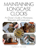Maintaining Longcase Clocks : An Owner's Guide to Maintenance, Restoration and Conservation - Nigel Barnes