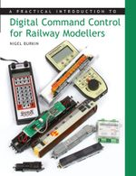 Practical Introduction to Digital Command Control for Railway Modellers - Nigel Burkin